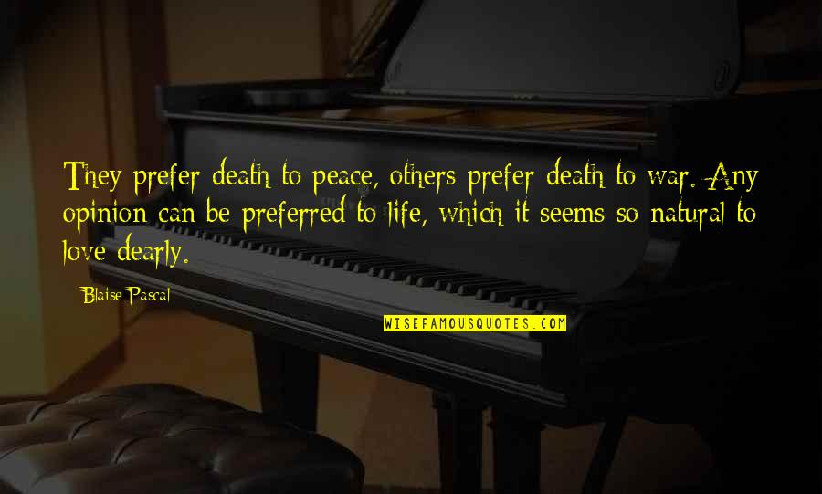 Love Opinion Quotes By Blaise Pascal: They prefer death to peace, others prefer death