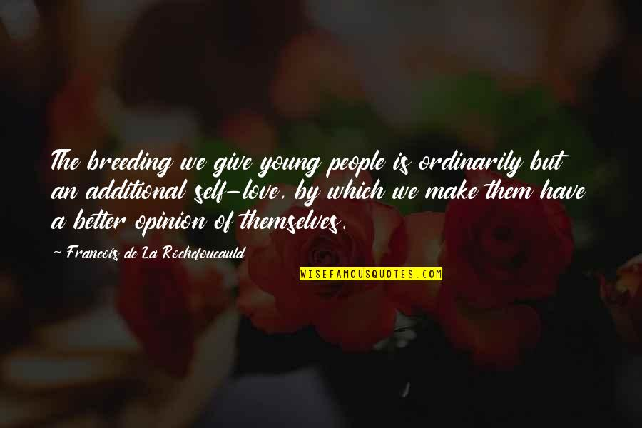 Love Opinion Quotes By Francois De La Rochefoucauld: The breeding we give young people is ordinarily