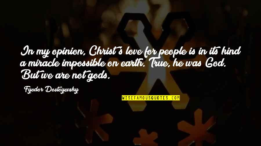 Love Opinion Quotes By Fyodor Dostoyevsky: In my opinion, Christ's love for people is