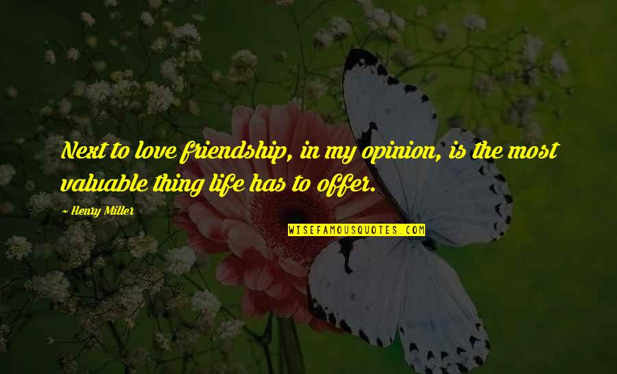 Love Opinion Quotes By Henry Miller: Next to love friendship, in my opinion, is