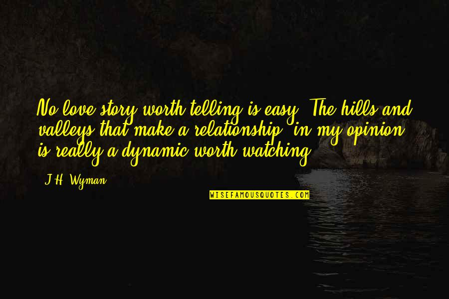 Love Opinion Quotes By J.H. Wyman: No love story worth telling is easy. The