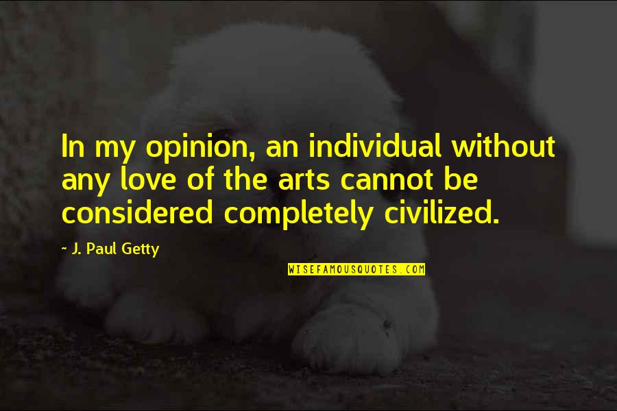 Love Opinion Quotes By J. Paul Getty: In my opinion, an individual without any love