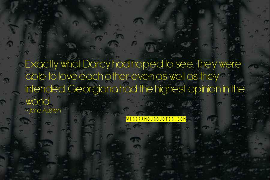Love Opinion Quotes By Jane Austen: Exactly what Darcy had hoped to see. They