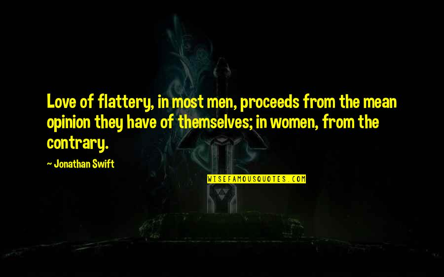 Love Opinion Quotes By Jonathan Swift: Love of flattery, in most men, proceeds from