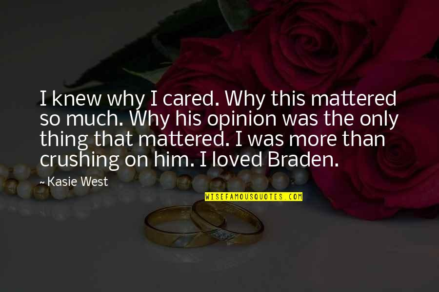 Love Opinion Quotes By Kasie West: I knew why I cared. Why this mattered