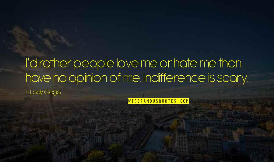 Love Opinion Quotes By Lady Gaga: I'd rather people love me or hate me