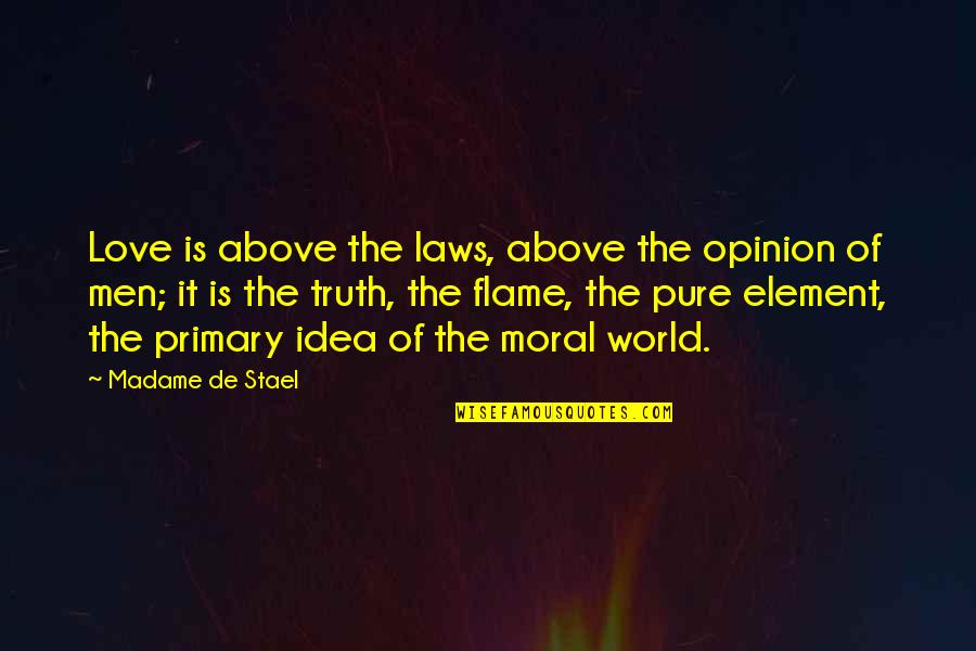Love Opinion Quotes By Madame De Stael: Love is above the laws, above the opinion