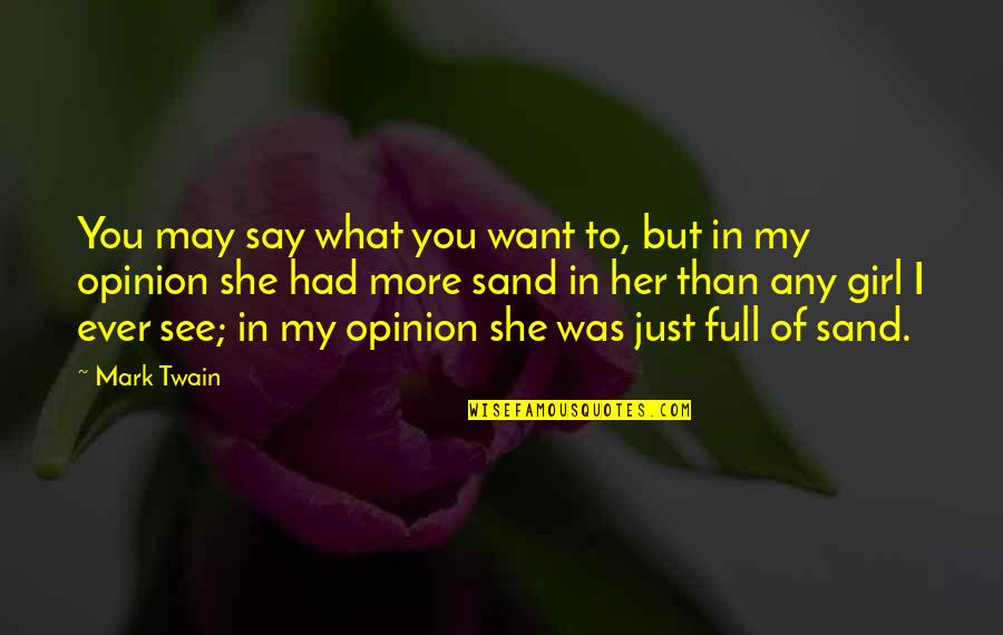 Love Opinion Quotes By Mark Twain: You may say what you want to, but