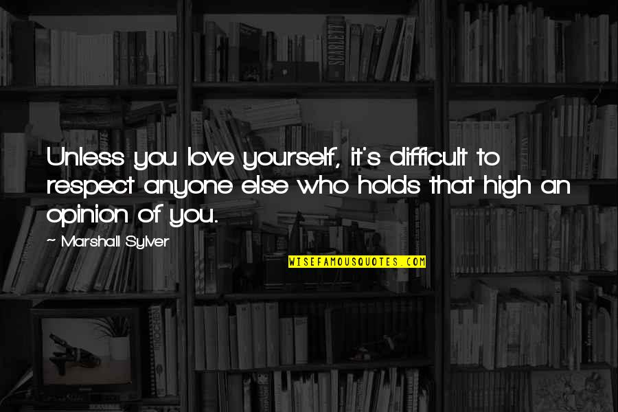 Love Opinion Quotes By Marshall Sylver: Unless you love yourself, it's difficult to respect