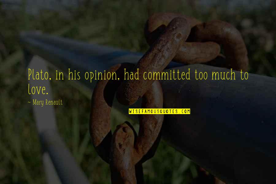 Love Opinion Quotes By Mary Renault: Plato, in his opinion, had committed too much