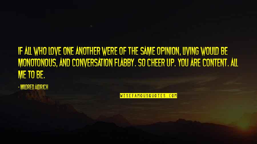 Love Opinion Quotes By Mildred Aldrich: If all who love one another were of