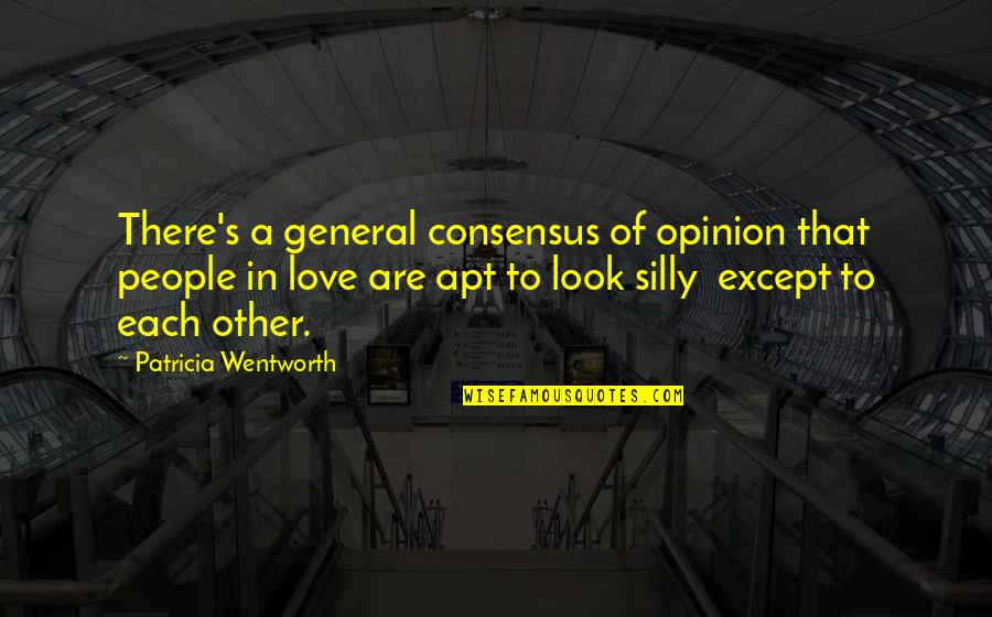 Love Opinion Quotes By Patricia Wentworth: There's a general consensus of opinion that people
