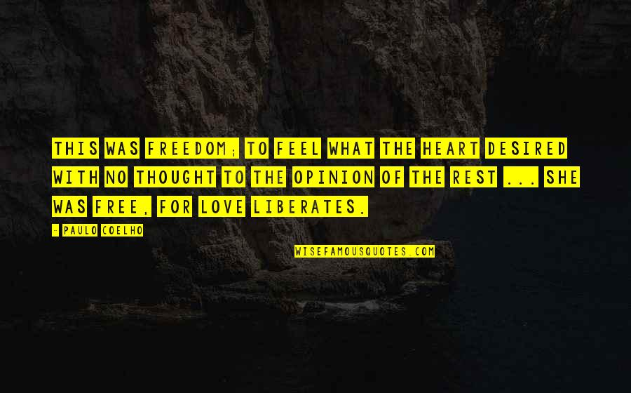 Love Opinion Quotes By Paulo Coelho: This was freedom; to feel what the heart
