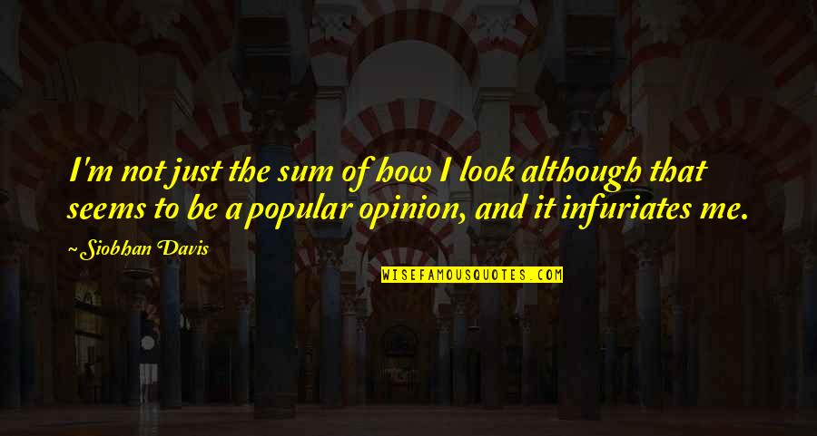 Love Opinion Quotes By Siobhan Davis: I'm not just the sum of how I