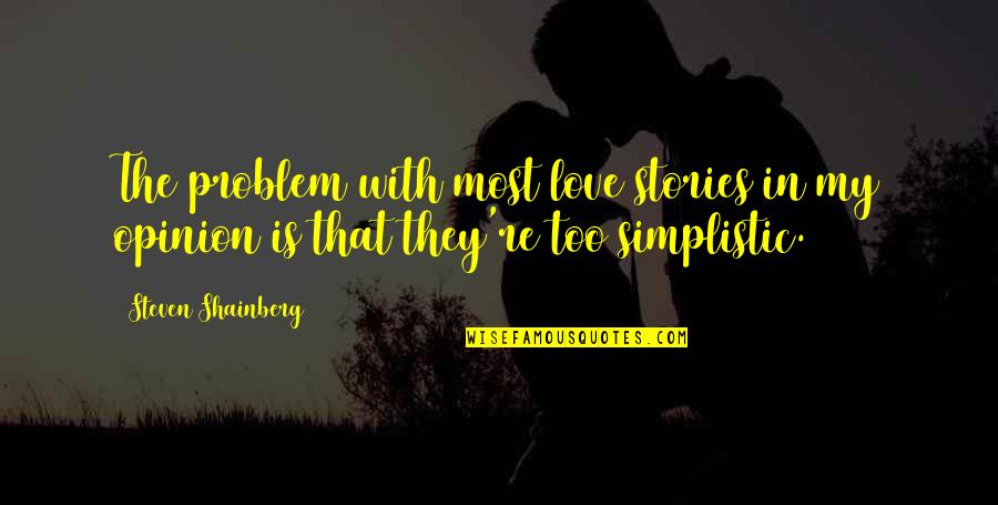 Love Opinion Quotes By Steven Shainberg: The problem with most love stories in my