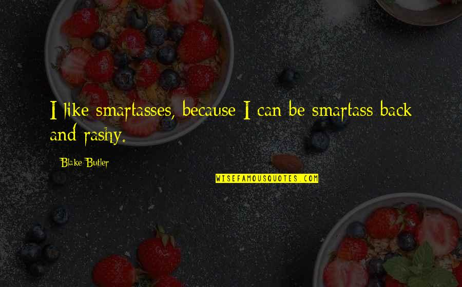 Love Others Christian Quotes By Blake Butler: I like smartasses, because I can be smartass