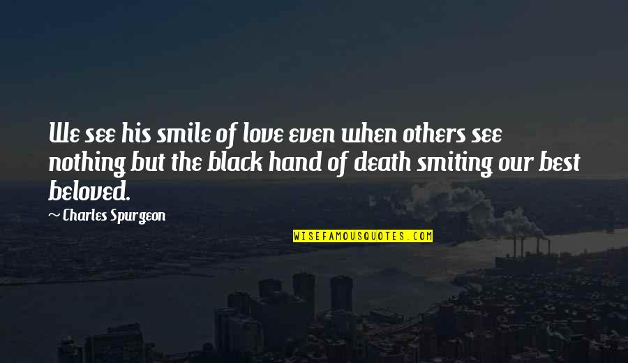 Love Others Christian Quotes By Charles Spurgeon: We see his smile of love even when