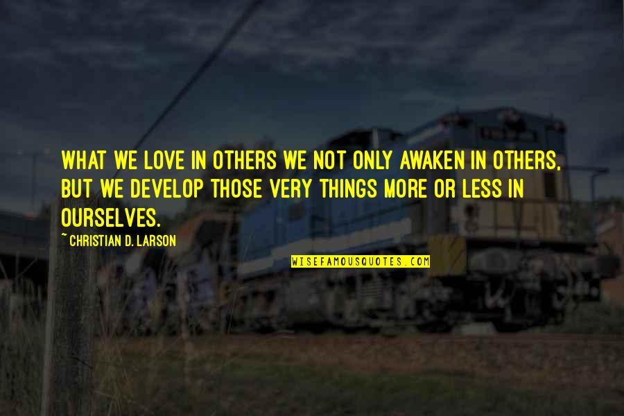 Love Others Christian Quotes By Christian D. Larson: What we love in others we not only