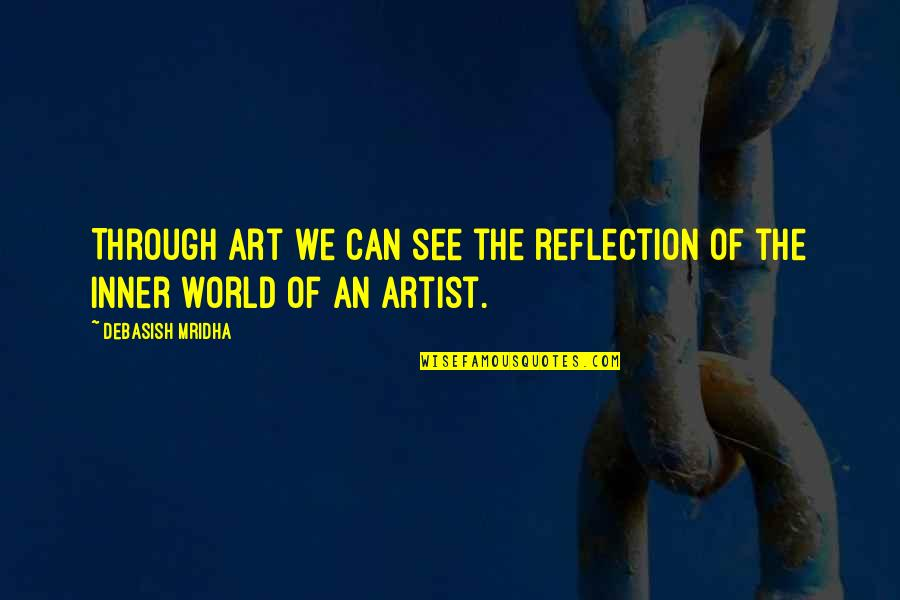 Love Others Christian Quotes By Debasish Mridha: Through art we can see the reflection of