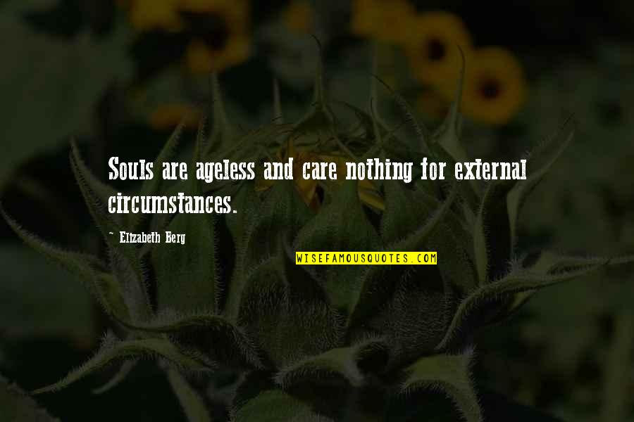 Love Others Christian Quotes By Elizabeth Berg: Souls are ageless and care nothing for external