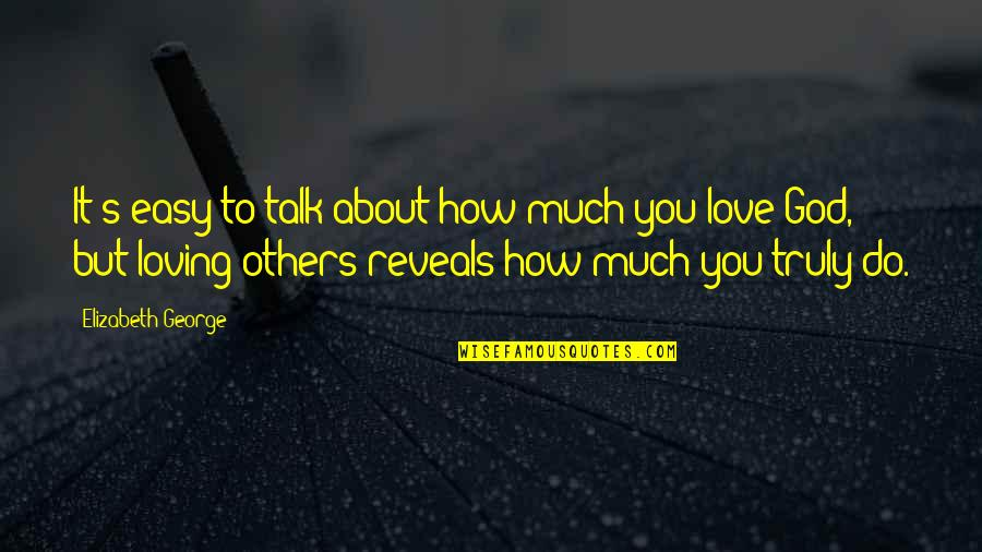 Love Others Christian Quotes By Elizabeth George: It's easy to talk about how much you