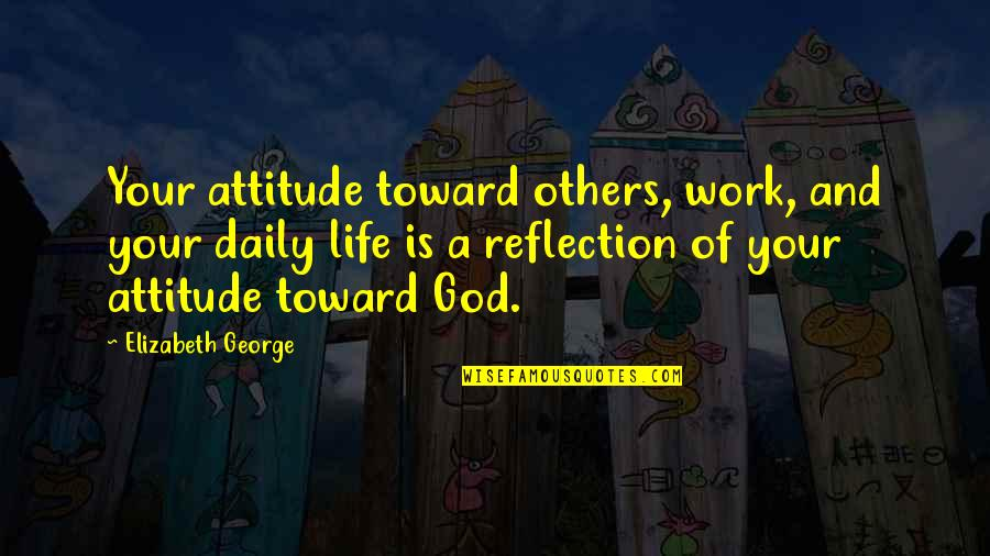 Love Others Christian Quotes By Elizabeth George: Your attitude toward others, work, and your daily