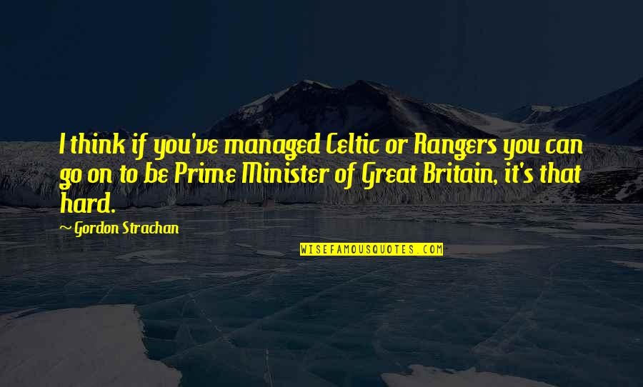 Love Others Christian Quotes By Gordon Strachan: I think if you've managed Celtic or Rangers