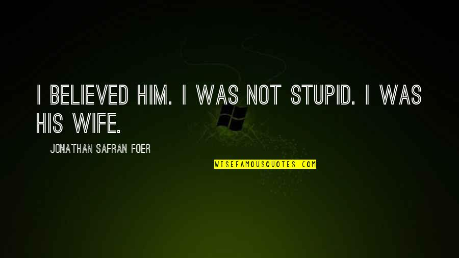 Love Others Christian Quotes By Jonathan Safran Foer: I believed him. I was not stupid. I