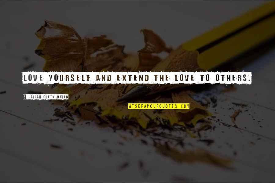 Love Others Christian Quotes By Lailah Gifty Akita: Love yourself and extend the love to others.