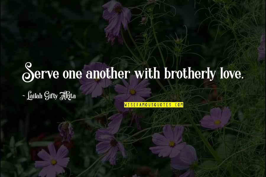 Love Others Christian Quotes By Lailah Gifty Akita: Serve one another with brotherly love.