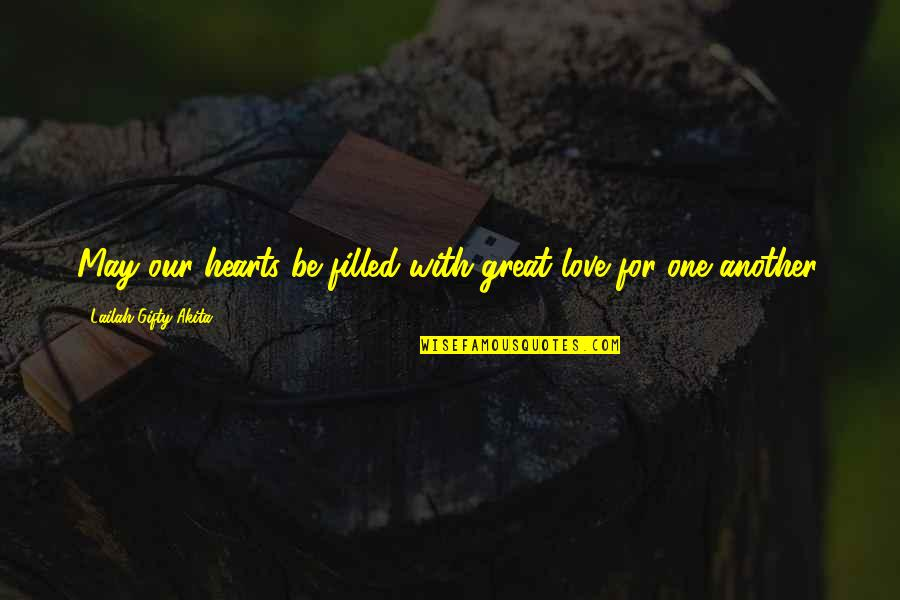 Love Others Christian Quotes By Lailah Gifty Akita: May our hearts be filled with great love
