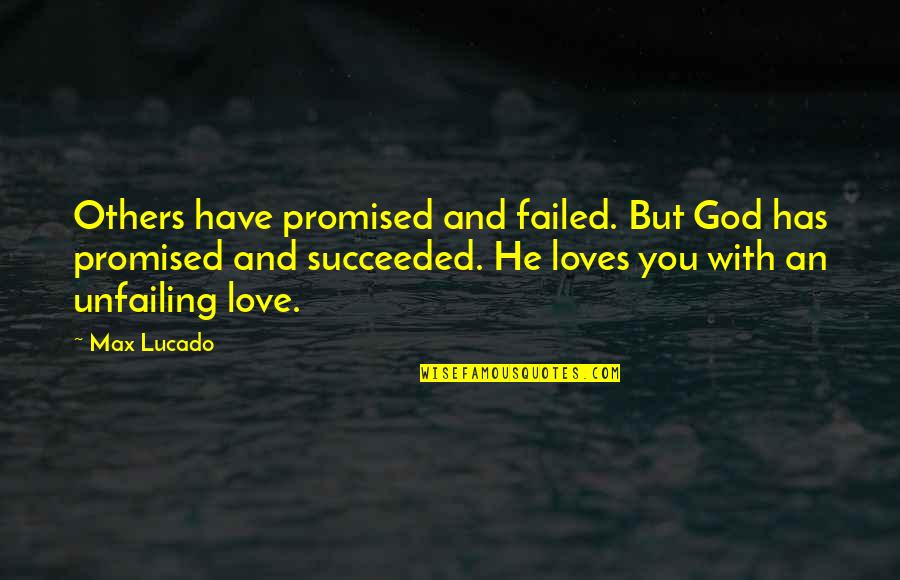 Love Others Christian Quotes By Max Lucado: Others have promised and failed. But God has