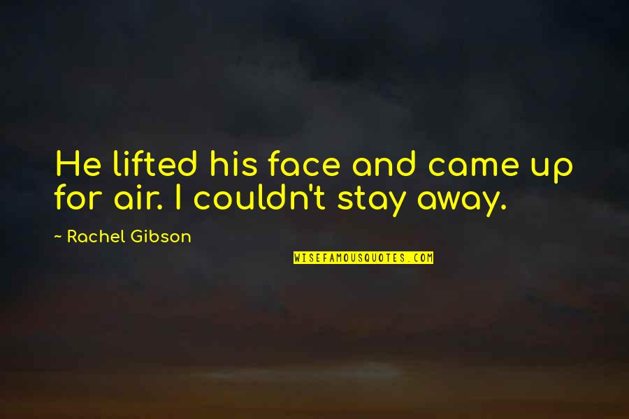 Love Others Christian Quotes By Rachel Gibson: He lifted his face and came up for