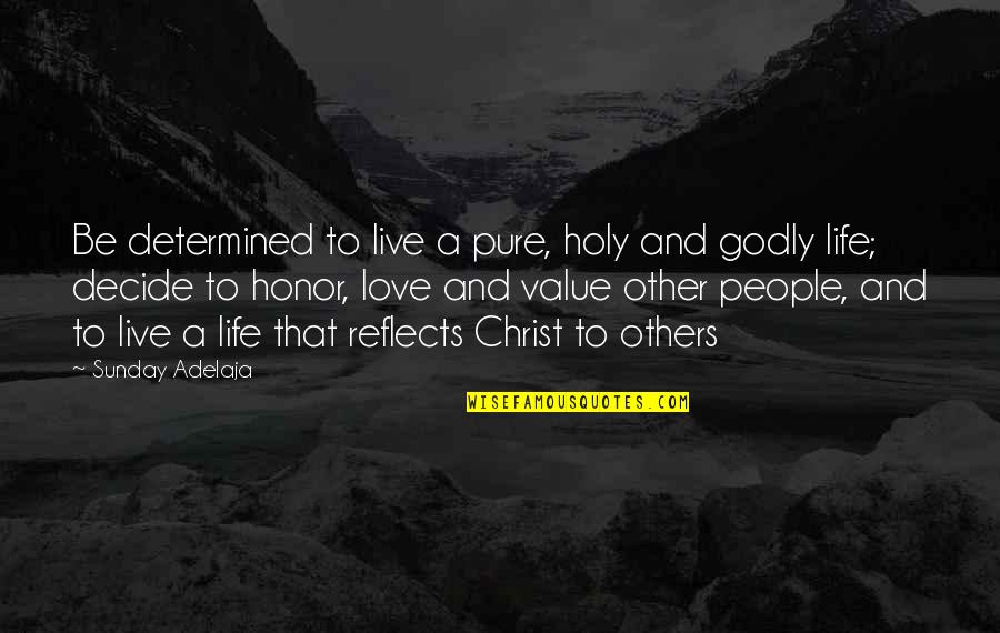 Love Others Christian Quotes By Sunday Adelaja: Be determined to live a pure, holy and