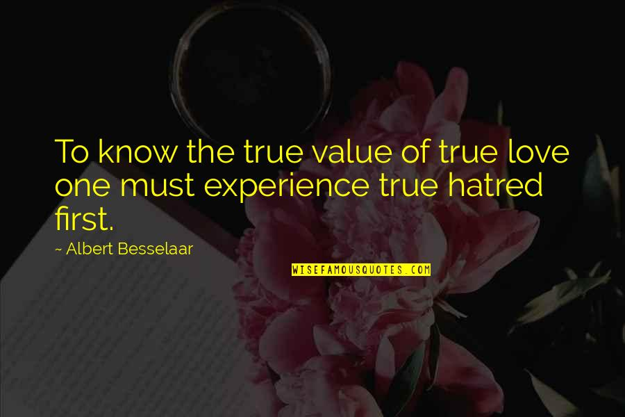 Love Over Hatred Quotes By Albert Besselaar: To know the true value of true love