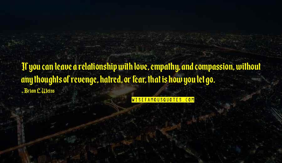 Love Over Hatred Quotes By Brian L. Weiss: If you can leave a relationship with love,