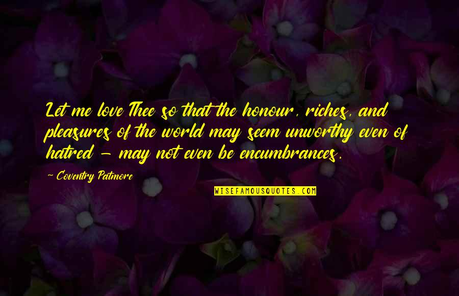 Love Over Hatred Quotes By Coventry Patmore: Let me love Thee so that the honour,