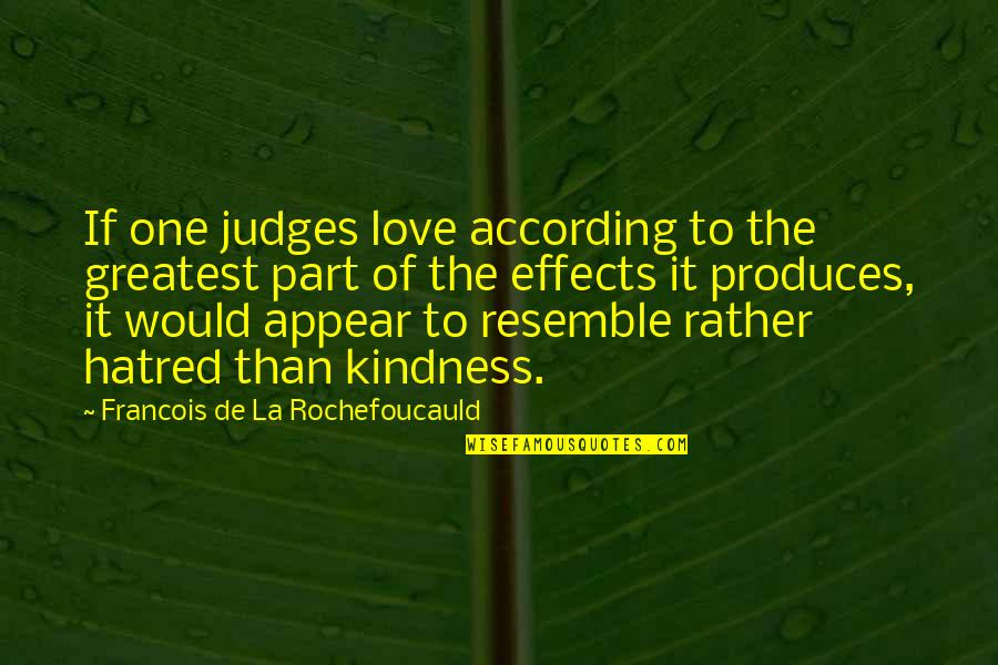Love Over Hatred Quotes By Francois De La Rochefoucauld: If one judges love according to the greatest