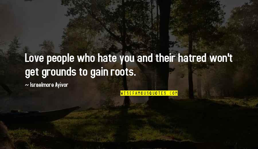 Love Over Hatred Quotes By Israelmore Ayivor: Love people who hate you and their hatred