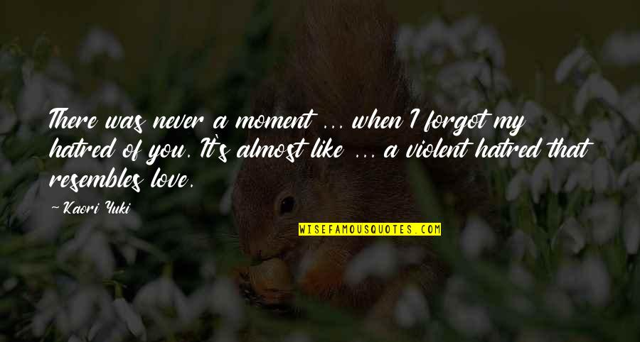 Love Over Hatred Quotes By Kaori Yuki: There was never a moment ... when I