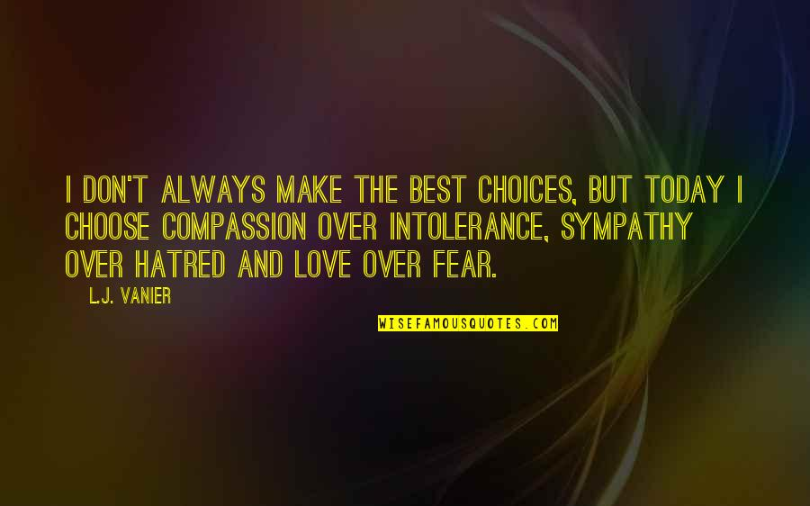 Love Over Hatred Quotes By L.J. Vanier: I don't always make the best choices, but