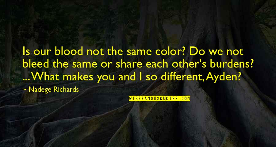 Love Over Hatred Quotes By Nadege Richards: Is our blood not the same color? Do
