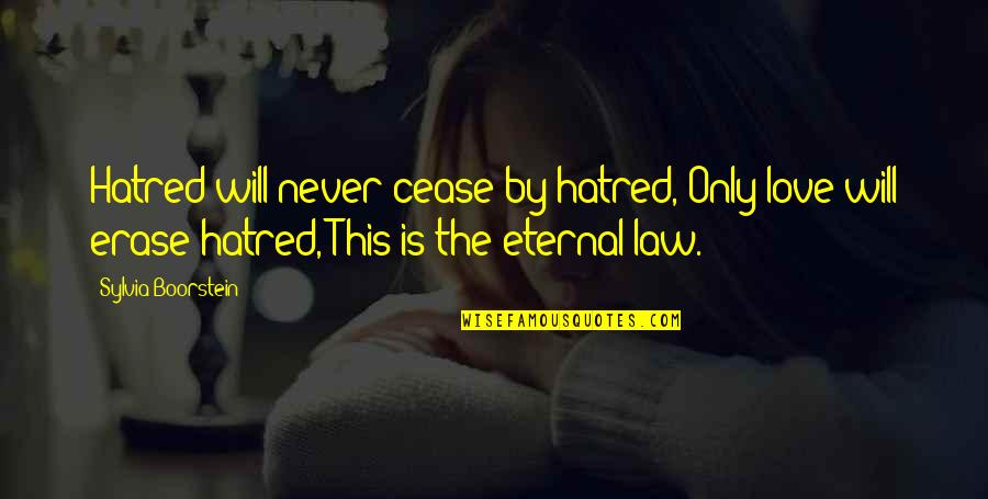 Love Over Hatred Quotes By Sylvia Boorstein: Hatred will never cease by hatred, Only love