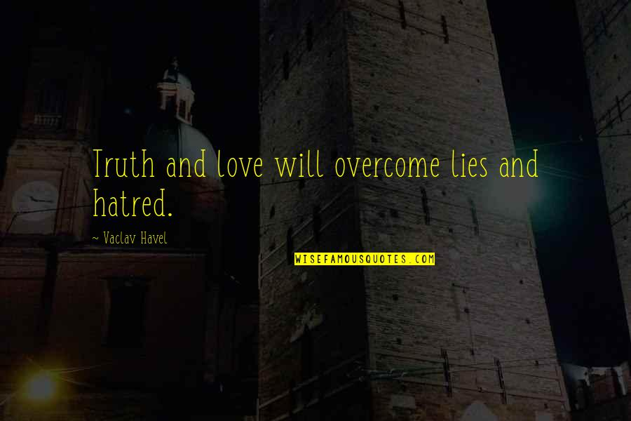 Love Over Hatred Quotes By Vaclav Havel: Truth and love will overcome lies and hatred.