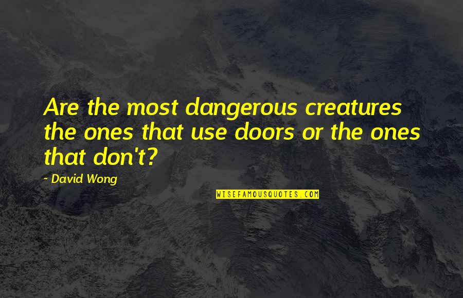 Love Past Tagalog Quotes By David Wong: Are the most dangerous creatures the ones that