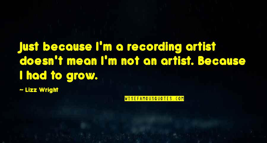 Love Past Tagalog Quotes By Lizz Wright: Just because I'm a recording artist doesn't mean