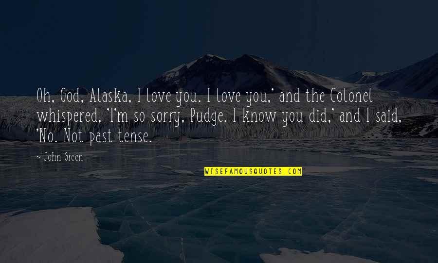 Love Past Tense Quotes By John Green: Oh, God, Alaska, I love you. I love