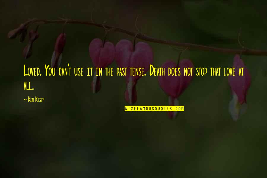 Love Past Tense Quotes By Ken Kesey: Loved. You can't use it in the past