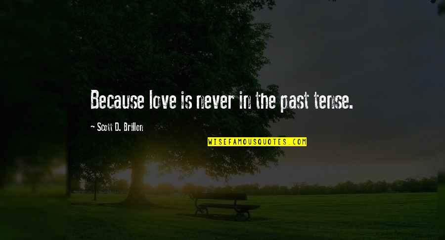 Love Past Tense Quotes By Scott D. Brillon: Because love is never in the past tense.