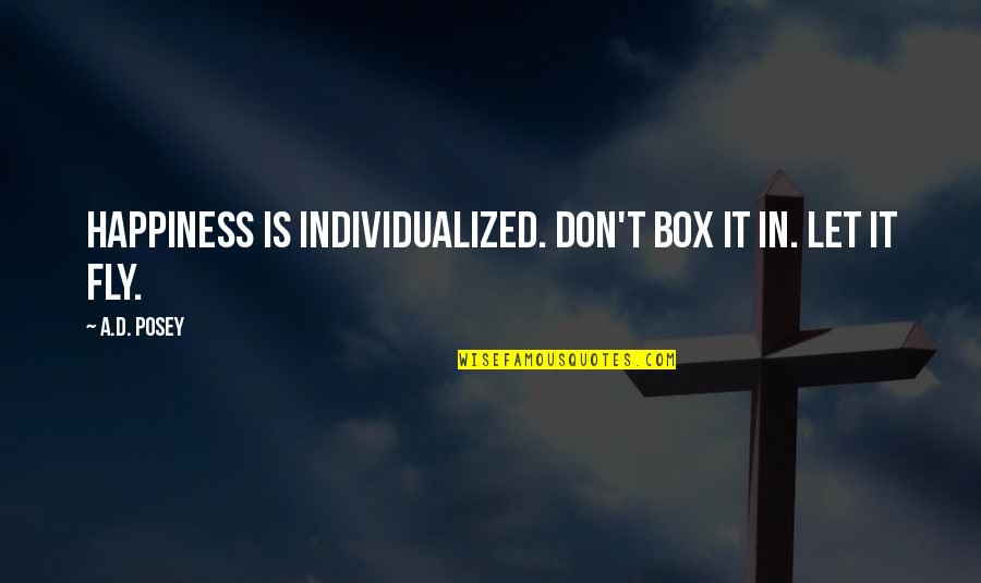 Love Peace Quotes Quotes By A.D. Posey: Happiness is individualized. Don't box it in. Let